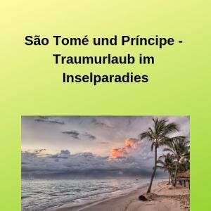 São Tomé und Príncipe - Traumurlaub im Inselparadies