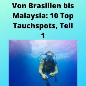 Von Brasilien bis Malaysia_ 10 Top Tauchspots, Teil 1