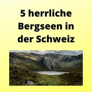 5 herrliche Bergseen in der Schweiz
