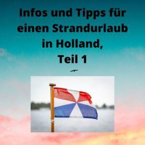 Infos und Tipps für einen Strandurlaub in Holland, Teil 1