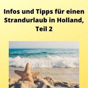 Infos und Tipps für einen Strandurlaub in Holland, Teil 2