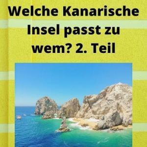 Welche Kanarische Insel passt zu wem 2. Teil