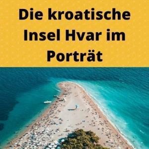 Die kroatische Insel Hvar im Porträt