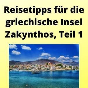 Reisetipps für die griechische Insel Zakynthos, Teil 1