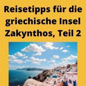 Reisetipps für die griechische Insel Zakynthos, Teil 2