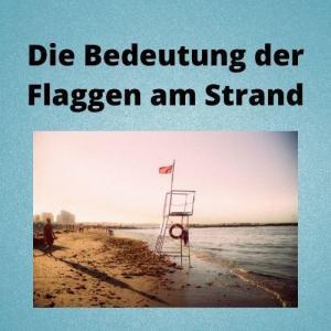 Die Bedeutung der Flaggen am Strand